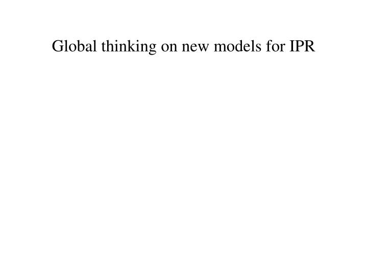 Global thinking on new models for IPR