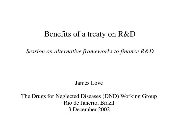 James love the drugs for neglected diseases dnd working group rio de janerio brazil 3 december 2002