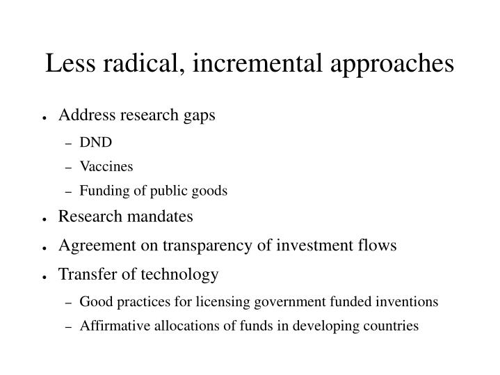 Less radical, incremental approaches