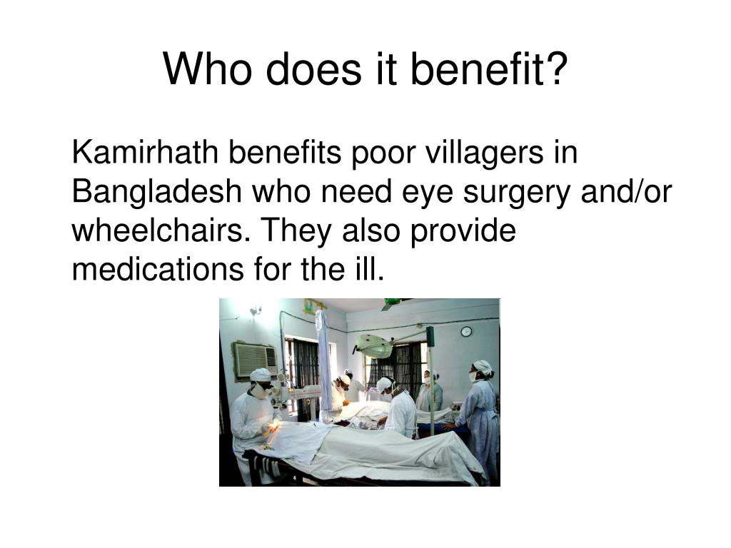 Who does it benefit?
