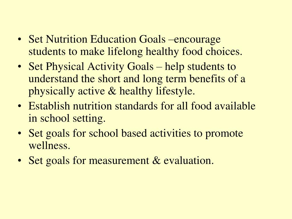 Set Nutrition Education Goals –encourage students to make lifelong healthy food choices.