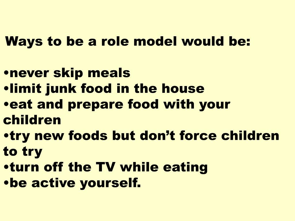 Ways to be a role model would be: