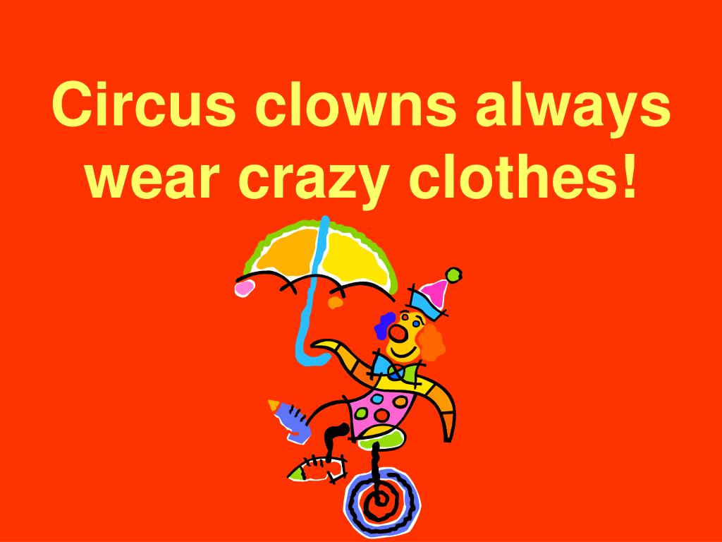 Circus clowns always wear crazy clothes!