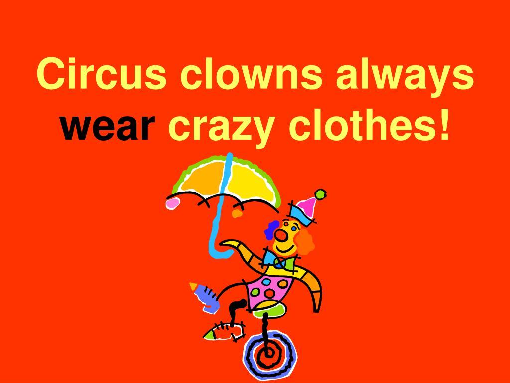 Circus clowns always
