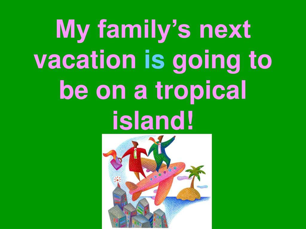 My family's next vacation