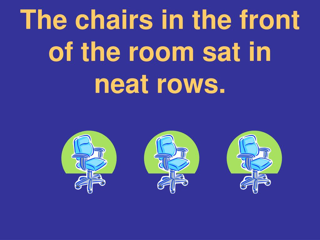 The chairs in the front of the room sat in neat rows.