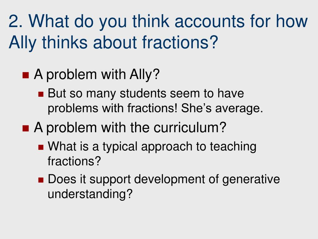 2. What do you think accounts for how Ally thinks about fractions?