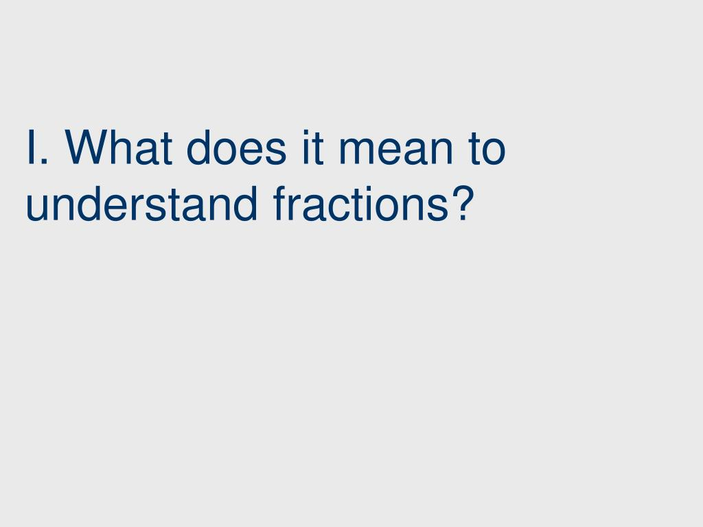 I. What does it mean to understand fractions?