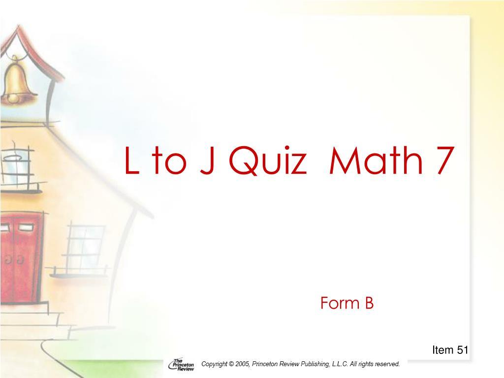 L to J Quiz  Math 7