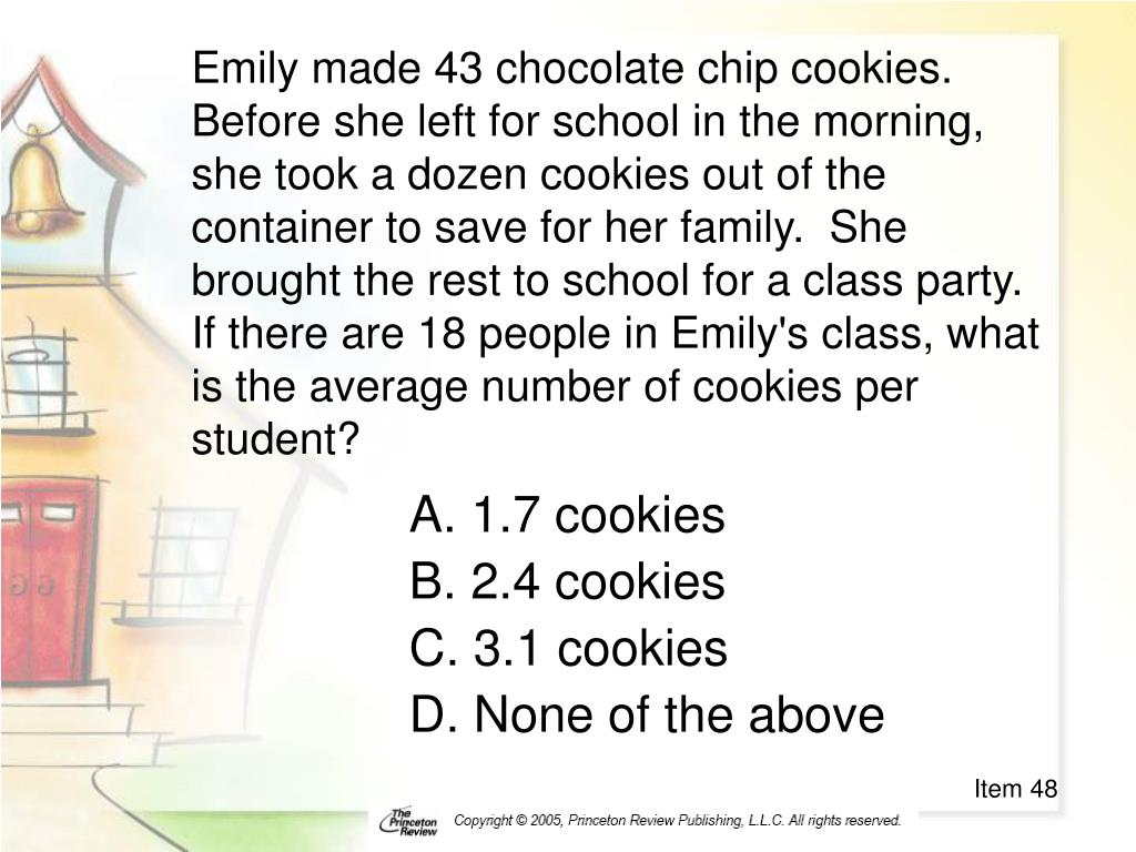 Emily made 43 chocolate chip cookies.  Before she left for school in the morning, she took a dozen cookies out of the container to save for her family.  She brought the rest to school for a class party.  If there are 18 people in Emily's class, what is the average number of cookies per student?
