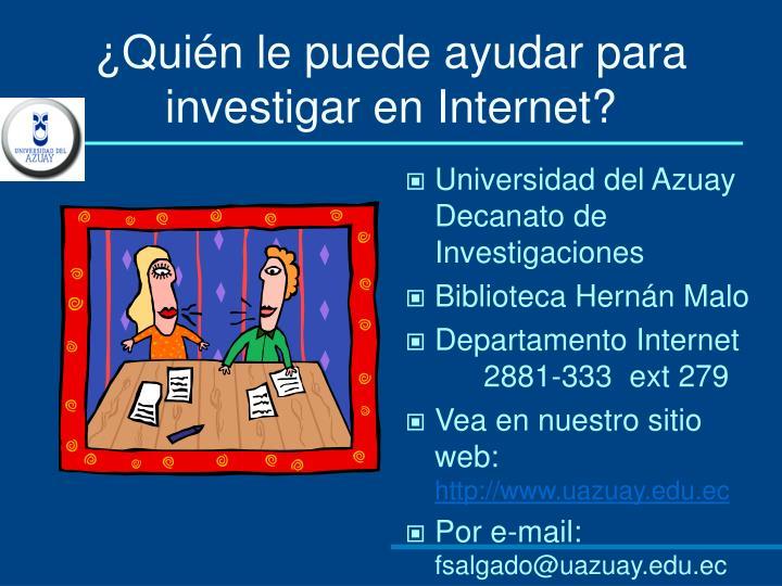 ¿Quién le puede ayudar para investigar en Internet?