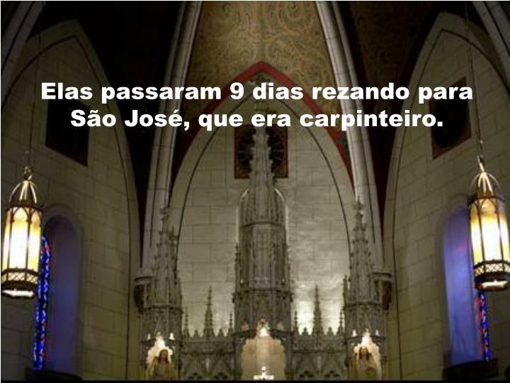 Elas passaram 9 dias rezando para São José, que era carpinteiro.