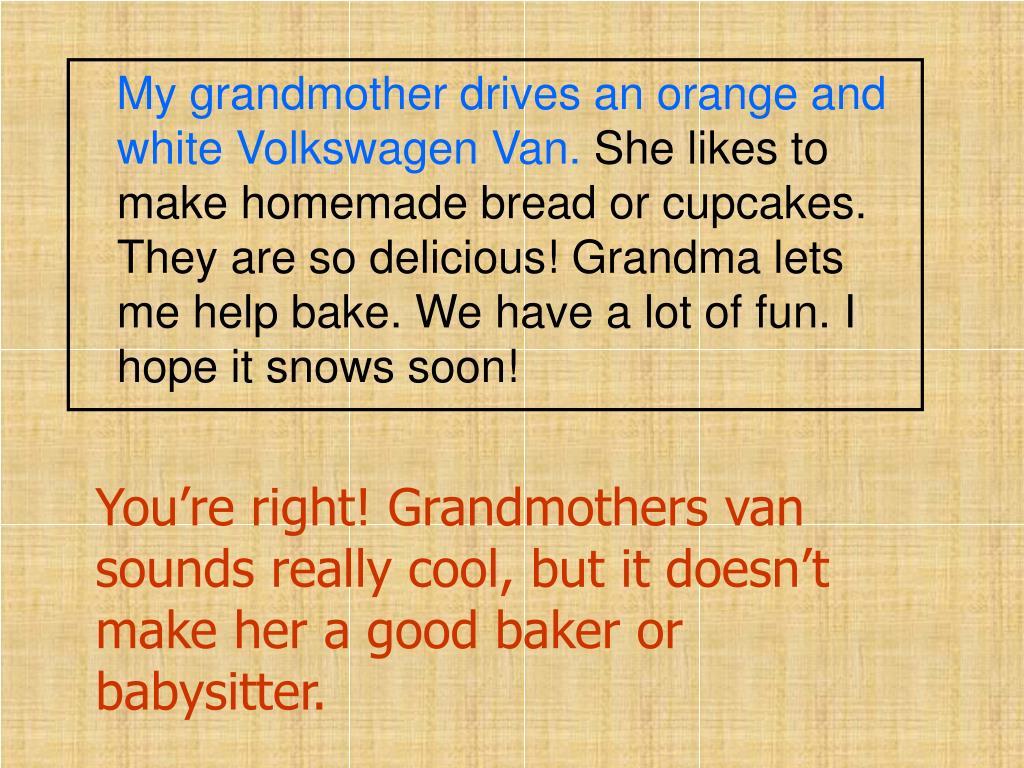 My grandmother drives an orange and white Volkswagen Van.