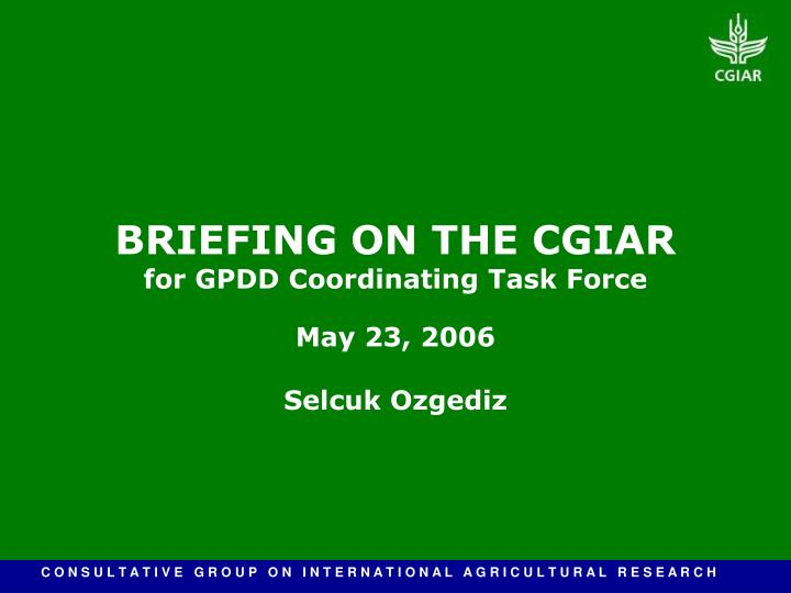 BRIEFING ON THE CGIAR