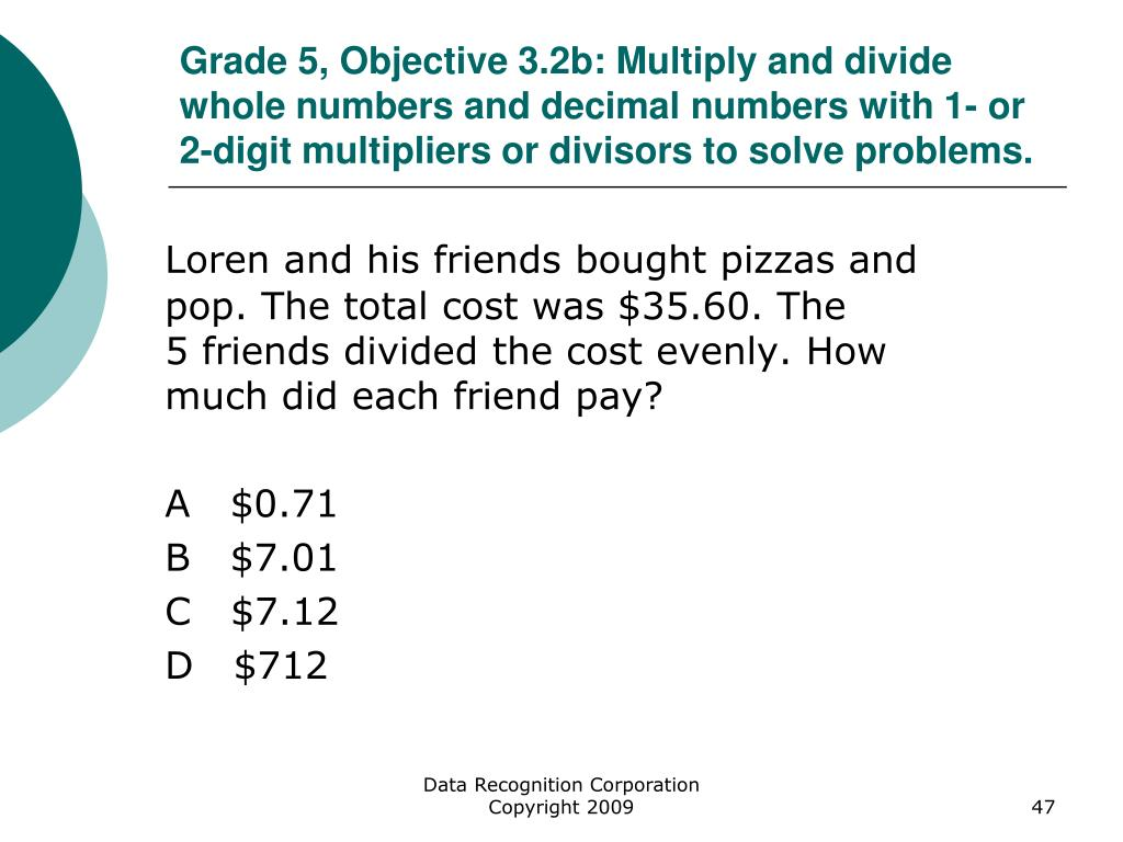 Grade 5, Objective 3.2b: Multiply and divide whole numbers and decimal numbers with 1- or 2-digit multipliers or divisors to solve problems.
