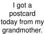 i got a postcard today from my grandmother