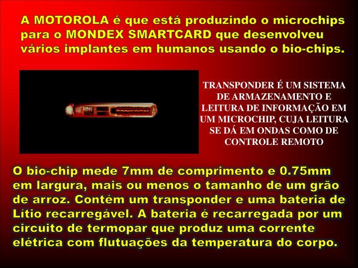 A MOTOROLA é que está produzindo o microchips para o MONDEX SMARTCARD que desenvolveu