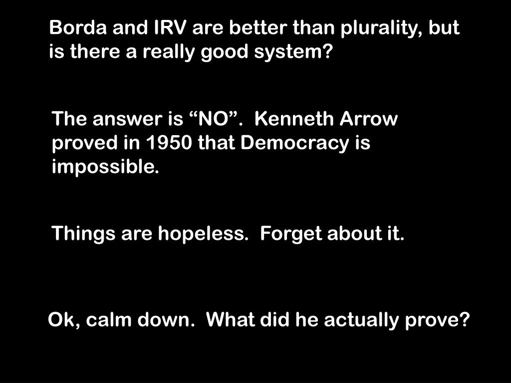 Borda and IRV are better than plurality, but is there a really good system?