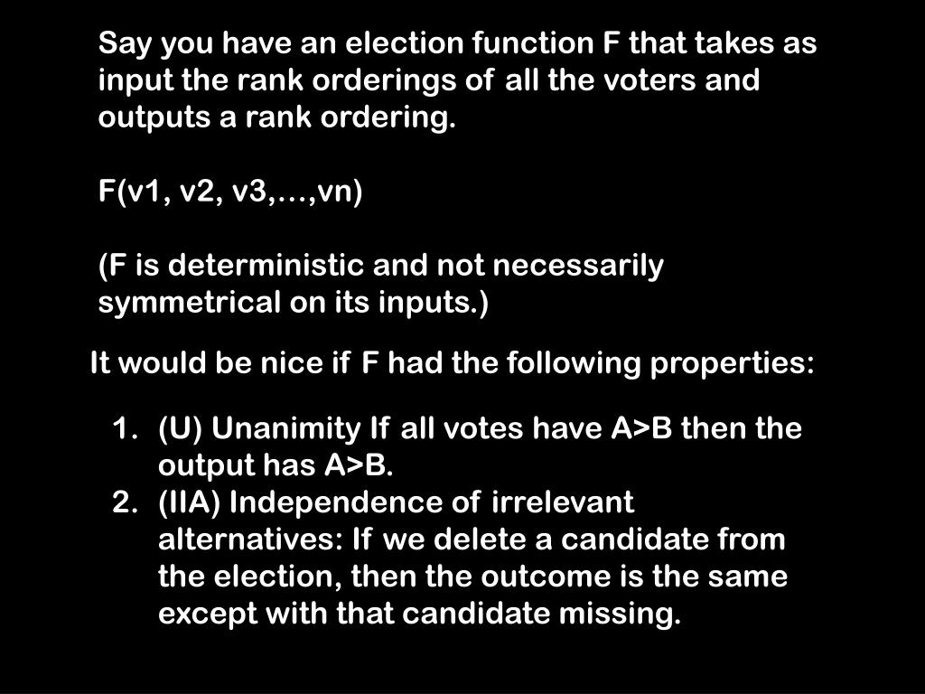 Say you have an election function F that takes as input the rank orderings of all the voters and outputs a rank ordering.