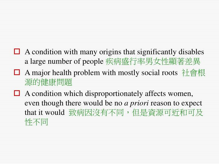 A condition with many origins that significantly disables a large number of people