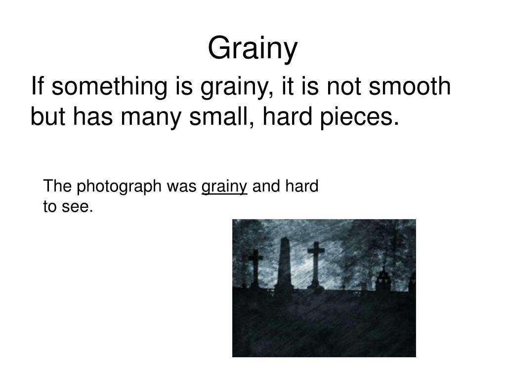 Grainy