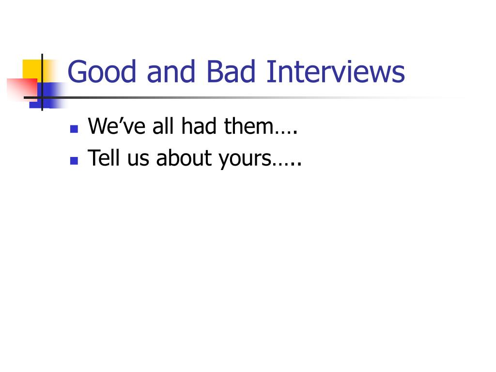 Good and Bad Interviews