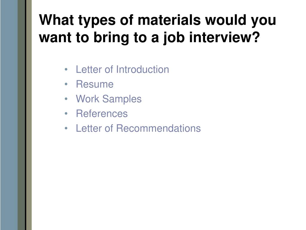 What types of materials would you want to bring to a job interview?