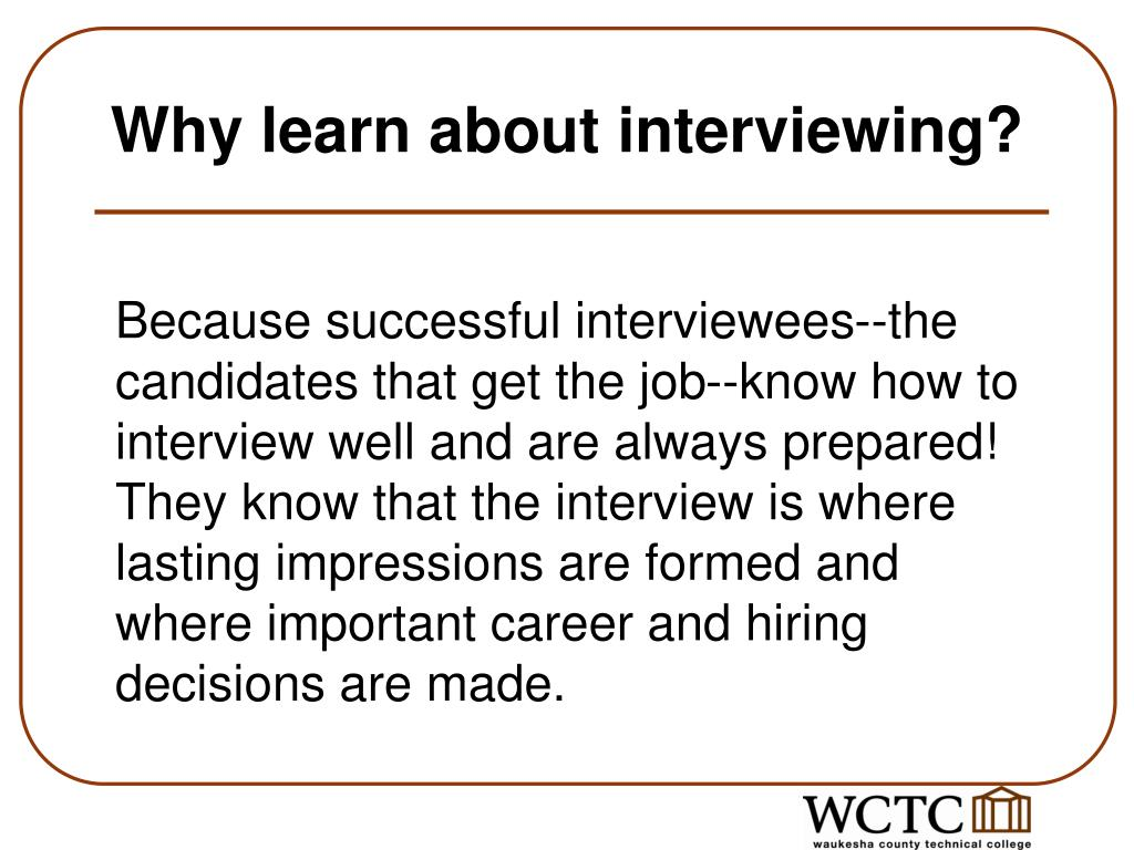 Why learn about interviewing?