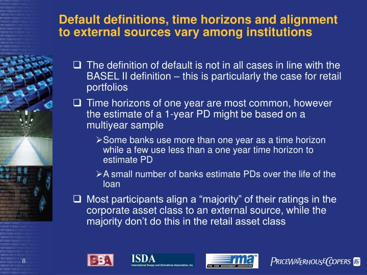 Default definitions, time horizons and alignment to external sources vary among institutions