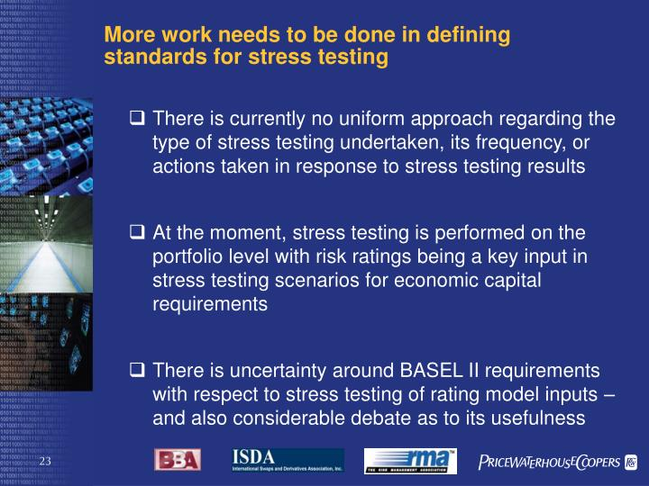More work needs to be done in defining standards for stress testing