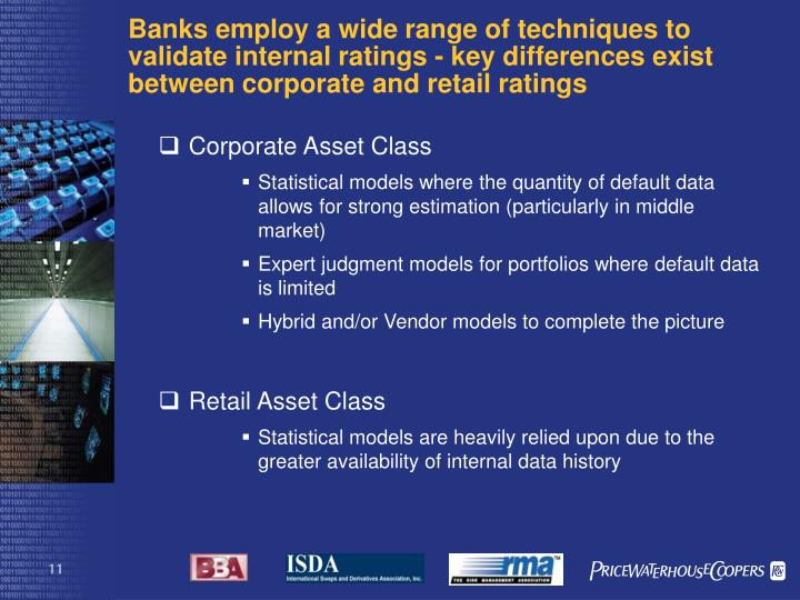Banks employ a wide range of techniques to validate internal ratings - key differences exist between corporate and retail ratings