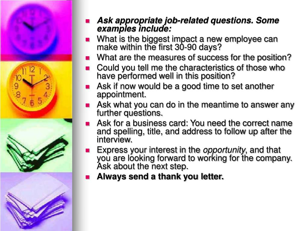 Ask appropriate job-related questions. Some examples include: