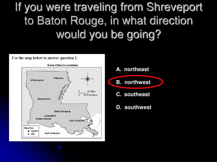 If you were traveling from shreveport to baton rouge in what direction would you be going