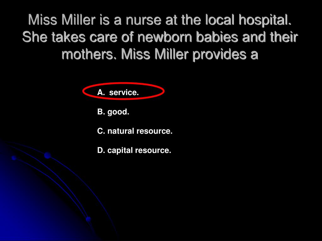 Miss Miller is a nurse at the local hospital. She takes care of newborn babies and their mothers. Miss Miller provides a