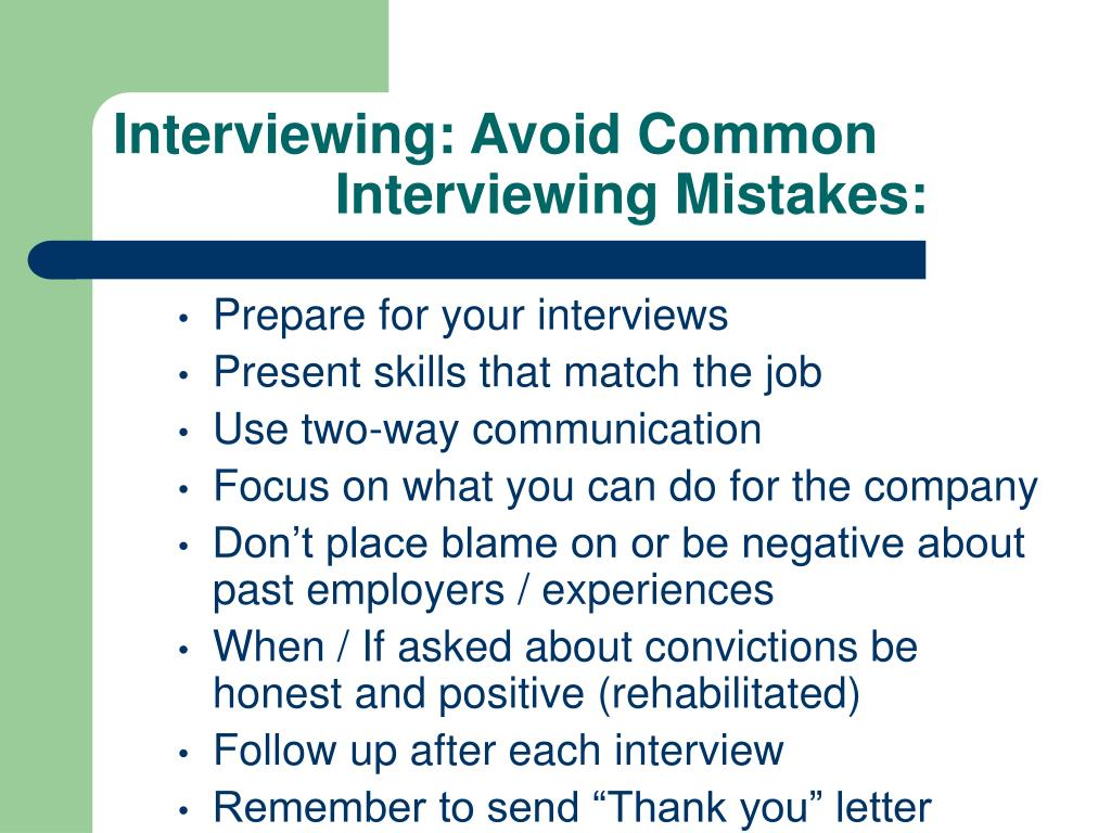 Interviewing: Avoid Common 			Interviewing Mistakes: