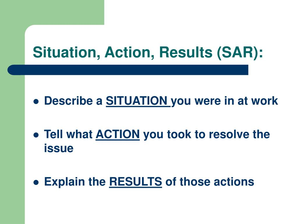 Situation, Action, Results (SAR):