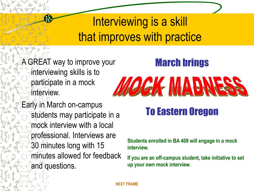 A GREAT way to improve your interviewing skills is to participate in a mock interview.