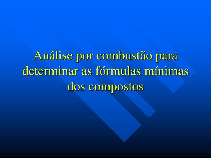 Análise por combustão para determinar as fórmulas mínimas dos compostos