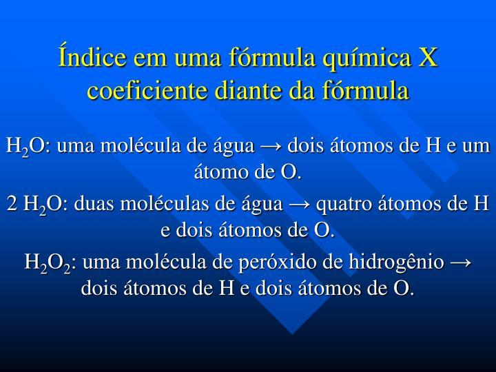 Índice em uma fórmula química X coeficiente diante da fórmula