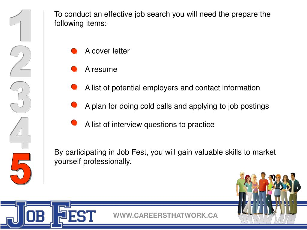 To conduct an effective job search you will need the prepare the following items: