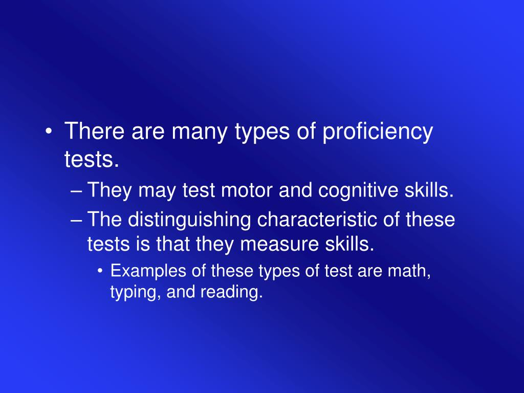 There are many types of proficiency tests.