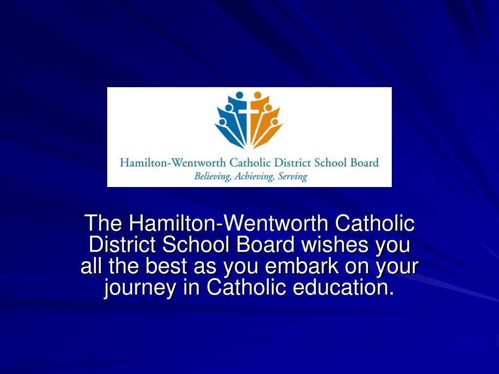 The Hamilton-Wentworth Catholic District School Board wishes you all the best as you embark on your journey in Catholic education.