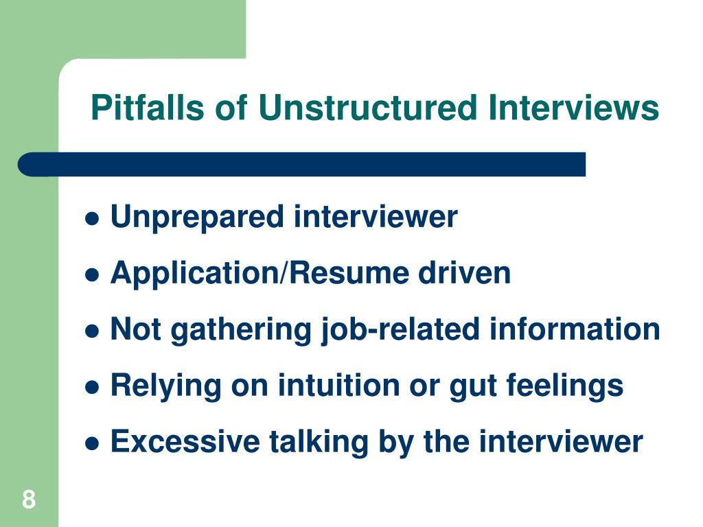 Pitfalls of Unstructured Interviews
