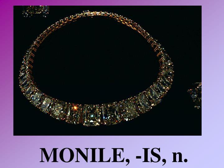 MONILE, -IS, n.