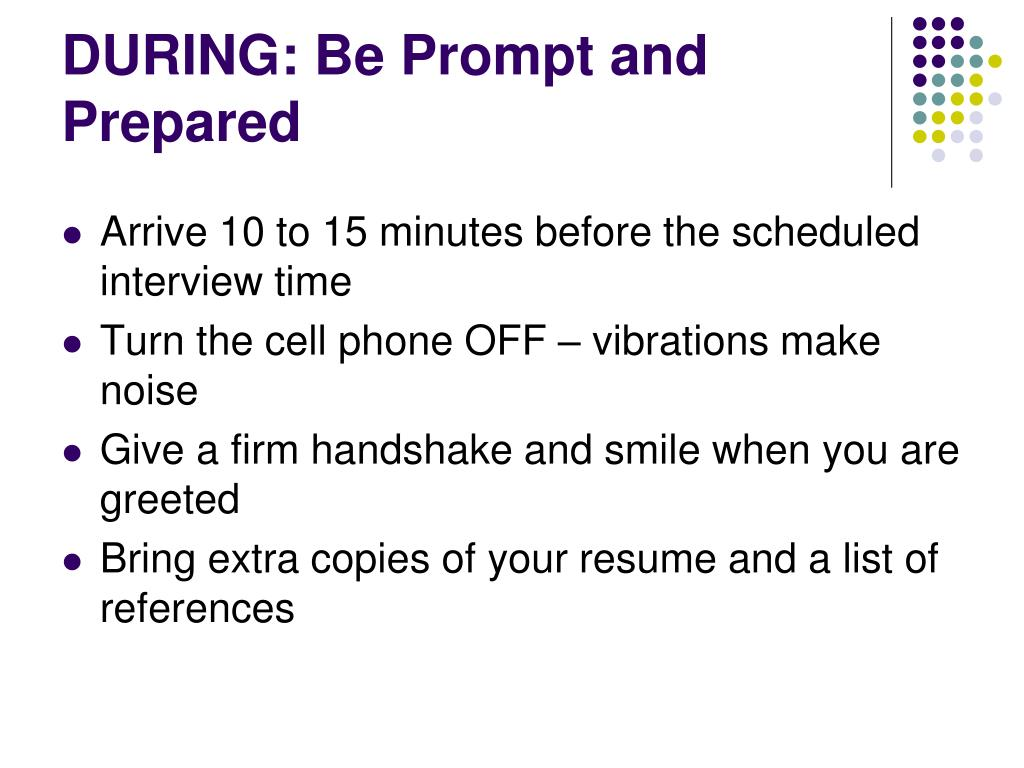 DURING: Be Prompt and Prepared