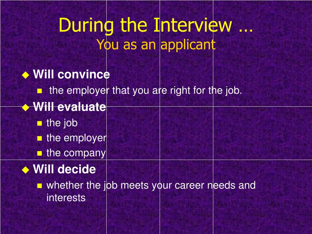 During the Interview …