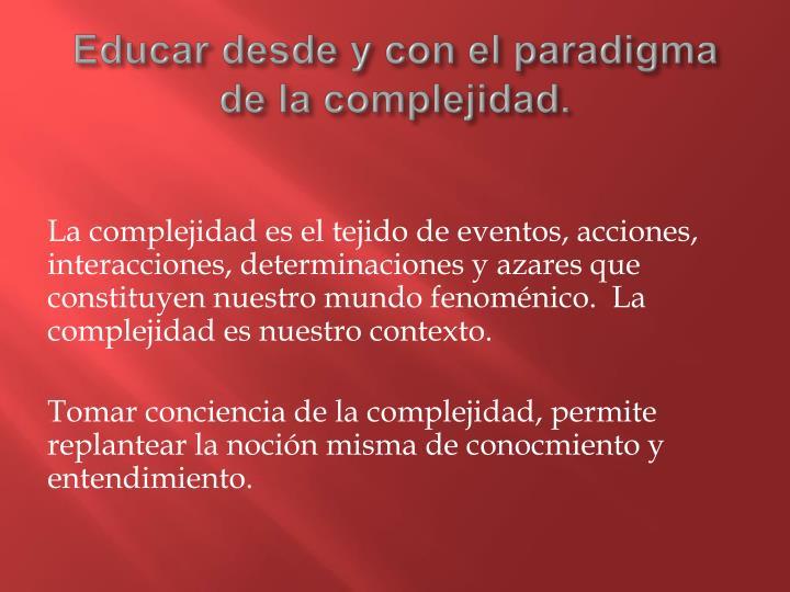 Educar desde y con el paradigma de la complejidad.