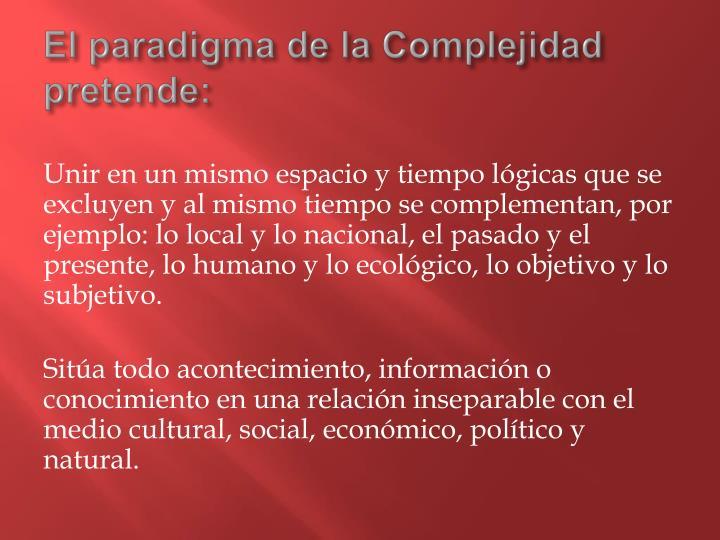 El paradigma de la Complejidad pretende: