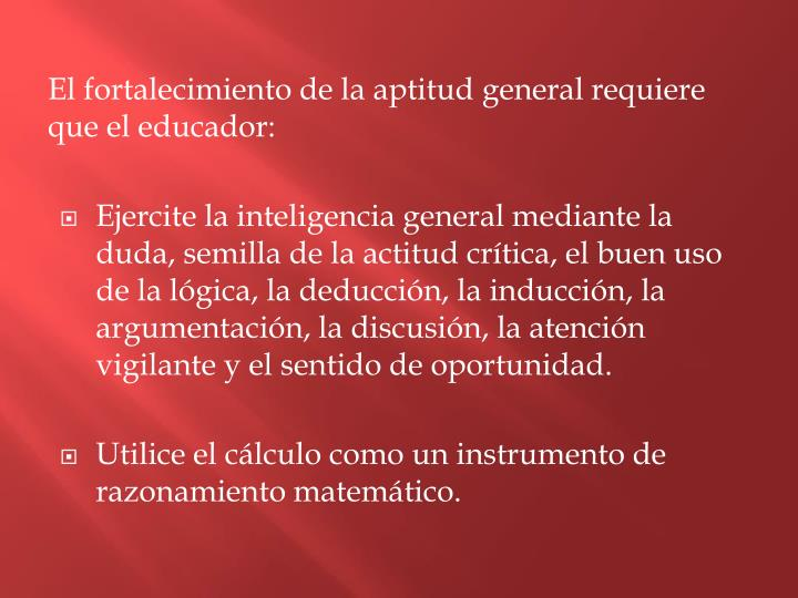 El fortalecimiento de la aptitud general requiere que el educador: