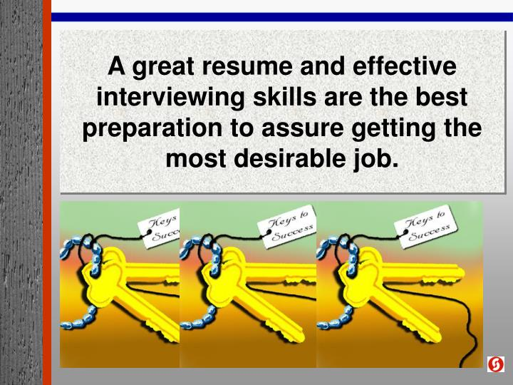 A great resume and effective interviewing skills are the best preparation to assure getting the most...